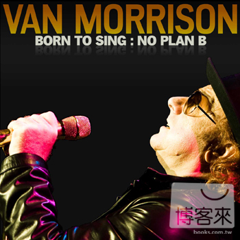 范莫里森 / 天生歌手(Van Morrison / Born to Sing : No Plan B)