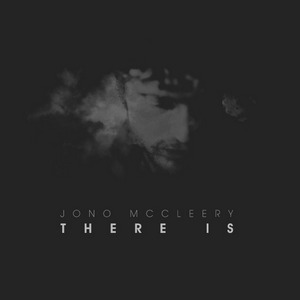 Jono McCleery / There Is