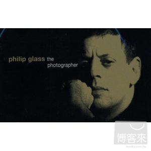 Philip Glass:The Photographer