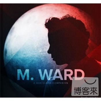 M. Ward / A Wasteland Companion
