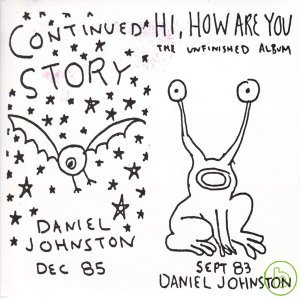 Daniel johnston / continued story + hi how are you