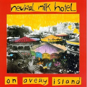 Neutral Milk Hotel / On Avery Island
