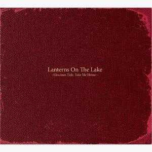 Lanterns on the Lake / Gracious Tide, Take Me Home