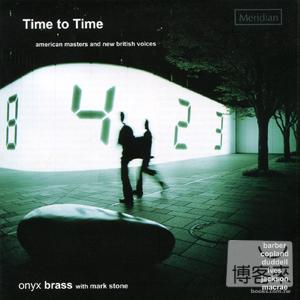 奧尼克斯銅管五重奏團專輯2:美國大師與英國新聲 / 奧尼克斯銅管五重奏團 Time to Time: American Masters and New British Voices / Onyx Brass