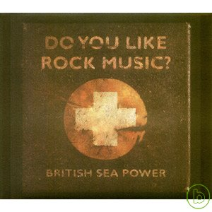 British Sea Power / Do You Like Rock Music?