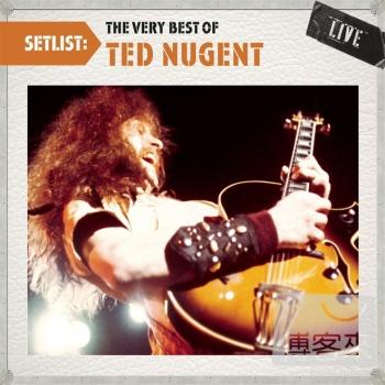 泰德納金特 / 巨星演唱會錄音精選 Ted Nugent / Setlist: The Very Best Of Ted Nugent LIVE