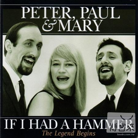 彼得、保羅與瑪麗 / 傳奇首部曲-假如我有一把鐵錘(Peter, Paul & Mary / If I Had A Hammer - The Legend Begins)