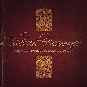Blessed Assurance / The new hymns of Fanny Crosby
